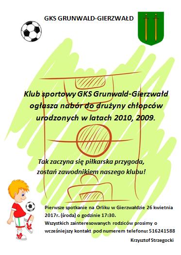Klub Sportowy GKS Grunwald-Gierzwałd ogłasza nabór do drużyny chłopców urodzonych wlatach 2010, 2009